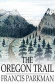 The Oregon Trail: Sketches of Prairie and Rocky Mountain Life