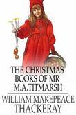 The Christmas Books of Mr M. A. Titmarsh