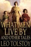 What Men Live By: And Other Tales