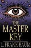 The Master Key: An Electrical Fairy Tale, Founded Upon the Mysteries of Electricity