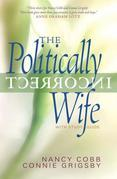The Politically Incorrect Wife: God's Plan for Marriage Still Works Today