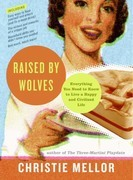 Raised by Wolves: Everything You Need to Know to Live a Happy and Civilized Life