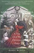 God Rest Ye Merry, Soldiers: A True Civil War Christmas Story
