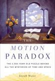 The Motion Paradox: The 2,500-Year Old Puzzle Behind All the Mysteries of Time and Space