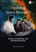 Opening Space Research: Dreams, Technology, and Scientific Discovery