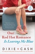 Our Red Hot Romance Is Leaving Me Blue: A Novel