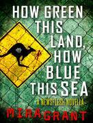 How Green This Land, How Blue This Sea: A Newsflesh Novella