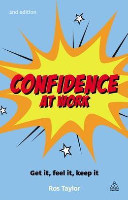 Confidence at Work: Get It, Feel It, Keep It