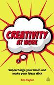 Creativity at Work: Supercharge Your Brain and Make Your Ideas Stick