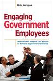 Engaging Government Employees: Motivate and Inspire Your People to Achieve Superior Performance