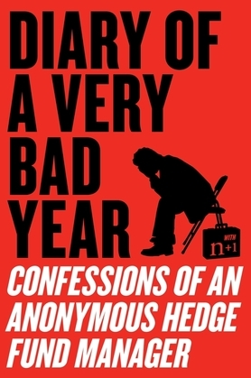 Diary of a Very Bad Year: Interviews with an Anonymous Hedge Fund Manager