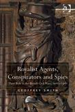 Royalist Agents, Conspirators and Spies: Their Role in the British Civil Wars, 1640-1660