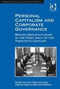 Personal Capitalism and Corporate Governance: British Manufacturing in the First Half of the Twentieth Century
