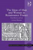 The Ideas of Man and Woman in Renaissance France: Print, Rhetoric, and Law
