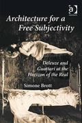 Architecture for a Free Subjectivity: Deleuze and Guattari at the Horizon of the Real