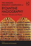 The Ashgate Research Companion to Byzantine Hagiography: Volume I: Periods and Places
