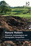 Manure Matters: Historical, Archaeological and Ethnographic Perspectives