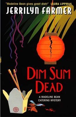 Dim Sum Dead: A Madeline Bean Culinary Mystery