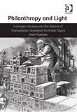 Philanthropy and Light: Carnegie Libraries and the Advent of Transatlantic Standards for Public Space