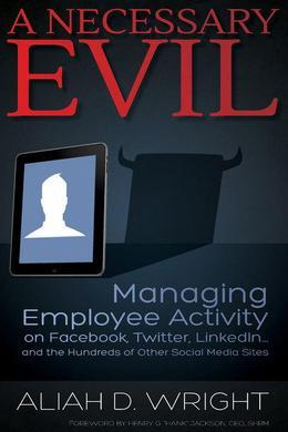 A Necessary Evil: Managing Employee Activity on Facebook, LinkedIn and the Hundreds of Other Social Media Sites