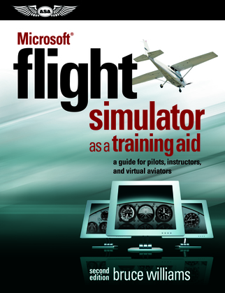 Microsoft® Flight Simulator as a Training Aid: A Guide for Pilots, Instructors, and Virtual Aviators