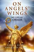 On Angels' Wings: My Life as a Healer