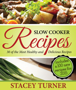 Slow Cooker Recipes: 30 Of The Most Healthy And Delicious Slow Cooker Recipes: Includes New Recipes For 2013 With Fantastic Ingredients