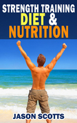 Strength Training Diet & Nutrition : 7 Key Things To Create The Right Strength Training Diet Plan For You