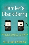 Hamlet's BlackBerry: A Practical Philosophy for Building a Good Life in the Digital Age