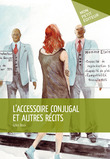 L'Accessoire conjugal et autres récits