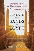 Beneath the Sands of Egypt: Adventures of an Unconventional Archaeologist