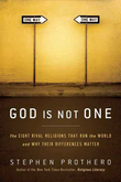 God Is Not One: The Eight Rival Religions That Run the World--and Why Their Differences Matter