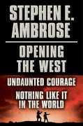 Stephen E. Ambrose Opening of the West E-Book Boxed Set: Undaunted Courage and Nothing Like It in the World