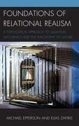 Foundations of Relational Realism: A Topological Approach to Quantum Mechanics and the Philosophy of Nature