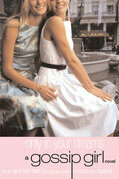 Gossip Girl #9: Only In Your Dreams: A Gossip Girl Novel