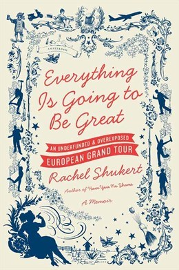 Everything Is Going to Be Great: An Underfunded and Overexposed European Grand Tour