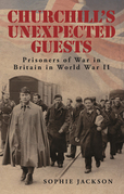 Churchill's Unexpected Guests: Prisoners of War in Britain in World War II