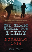 The Bloody Battle for Tilly: Normandy 1944