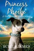 Princess Phoebe: A Greyhound's Adventure