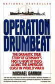 Operation Drumbeat: Germany's U-Boat Attacks Along the American Coast in World War II