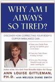 Why Am I Always So Tired?: Discover How Correcting Your Body's Copper Imbalance Can * Keep Your Body From Giving Out Before Your Mind Does *Free You f
