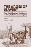 The Wages of Slavery: From Chattel Slavery to Wage Labour in Africa, the Caribbean and England