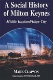A Social History of Milton Keynes: Middle England/Edge City