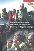 Iraq at the Crossroads: State and Society in the Shadow of Regime Change