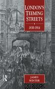London's Teeming Streets, 1830-1914