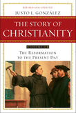 Story of Christianity: Volume 2: The Reformation to the Present Day