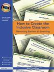 How to Create the Inclusive Classroom: Removing Barriers to Learning