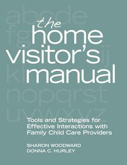 The Home Visitor's Manual: Tools and Strategies for Effective Interactions with Family Child Care Providers