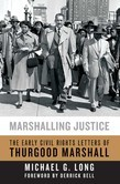 Marshalling Justice: The Early Civil Rights Letters of Thurgood Marshall