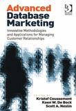 Advanced Database Marketing: Innovative Methodologies and Applications for Managing Customer Relationships